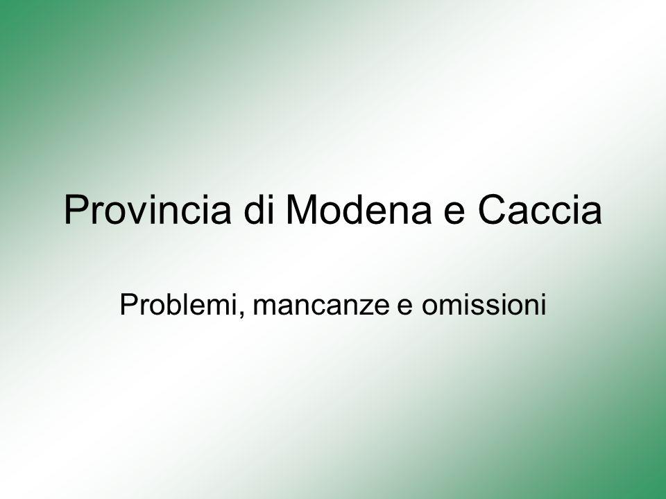 Provincia di Modena e Caccia Problemi, mancanze e omissioni