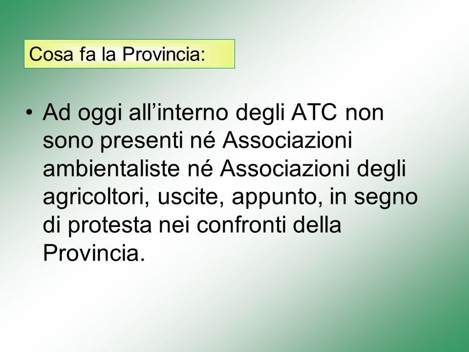 Ad oggi allinterno degli ATC non sono presenti né Associazioni ambientaliste né Associazioni degli agricoltori, uscite, appunto, in segno di protesta nei confronti della Provincia.