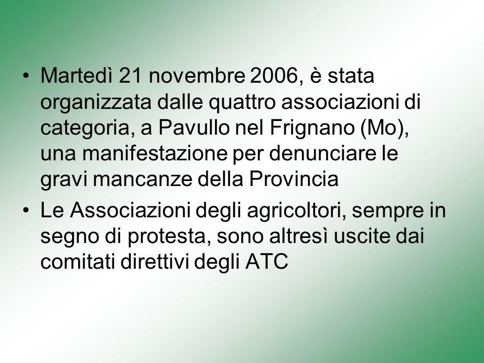 Martedì 21 novembre 2006, è stata organizzata dalle quattro associazioni di categoria, a Pavullo nel Frignano (Mo), una manifestazione per denunciare le gravi mancanze della Provincia Le Associazioni degli agricoltori, sempre in segno di protesta, sono altresì uscite dai comitati direttivi degli ATC