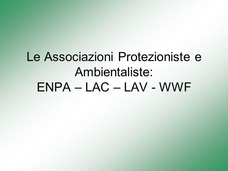 Le Associazioni Protezioniste e Ambientaliste: ENPA – LAC – LAV - WWF