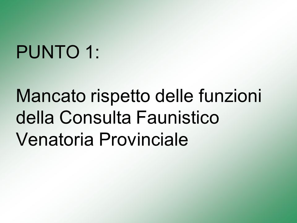 PUNTO 1: Mancato rispetto delle funzioni della Consulta Faunistico Venatoria Provinciale