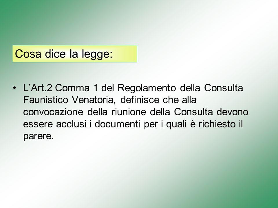 Cosa dice la legge: LArt.2 Comma 1 del Regolamento della Consulta Faunistico Venatoria, definisce che alla convocazione della riunione della Consulta devono essere acclusi i documenti per i quali è richiesto il parere.