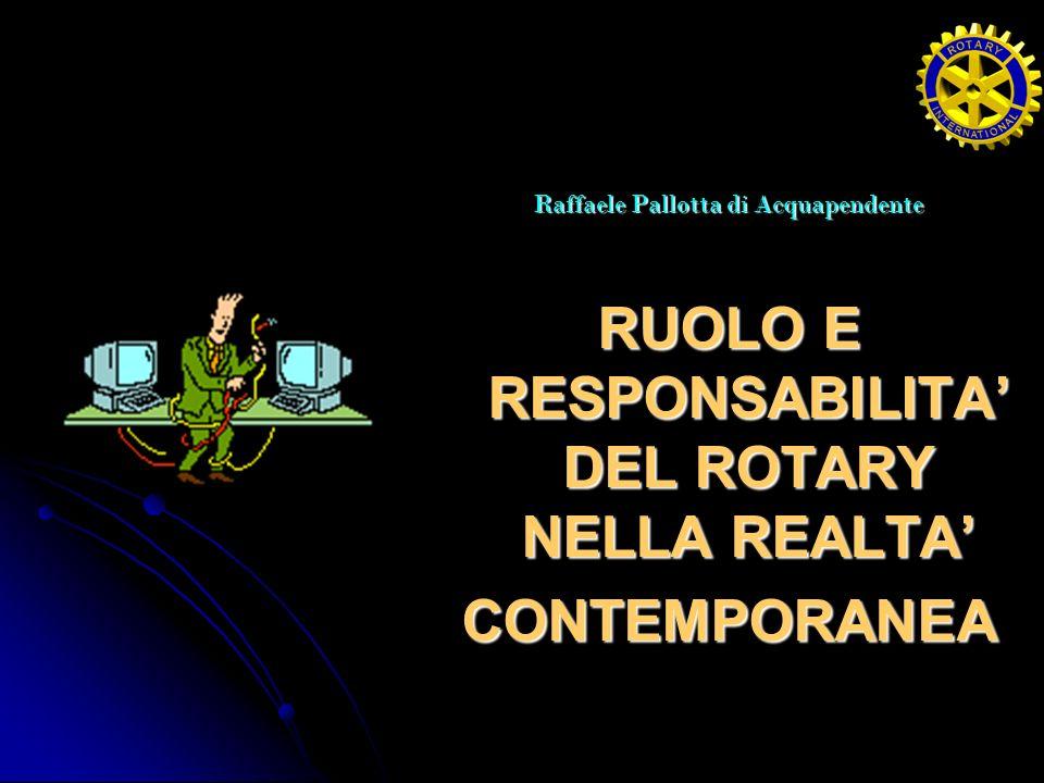 Abbiamo sempre maggiore bisogno di rotariani, integrati nella realtà contemporanea, che prestino volontariamente e in amicizia unattività intellettuale di proposta sociale.