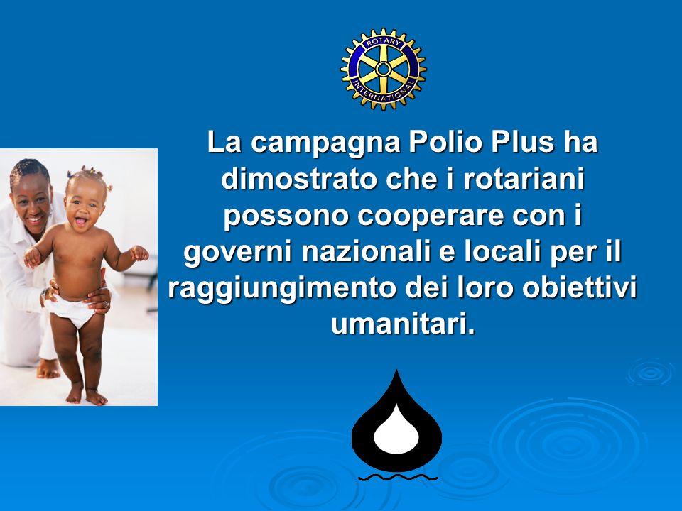 La campagna Polio Plus ha dimostrato che i rotariani possono cooperare con i governi nazionali e locali per il raggiungimento dei loro obiettivi umani