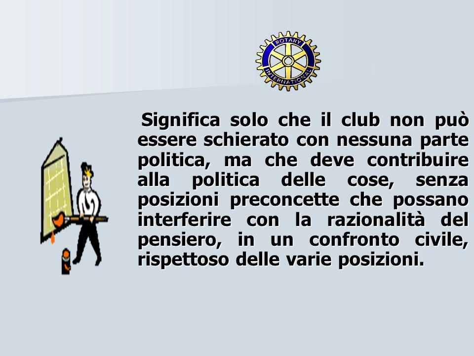 Significa solo che il club non può essere schierato con nessuna parte politica, ma che deve contribuire alla politica delle cose, senza posizioni prec