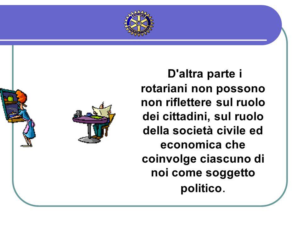 D'altra parte i rotariani non possono non riflettere sul ruolo dei cittadini, sul ruolo della società civile ed economica che coinvolge ciascuno di no
