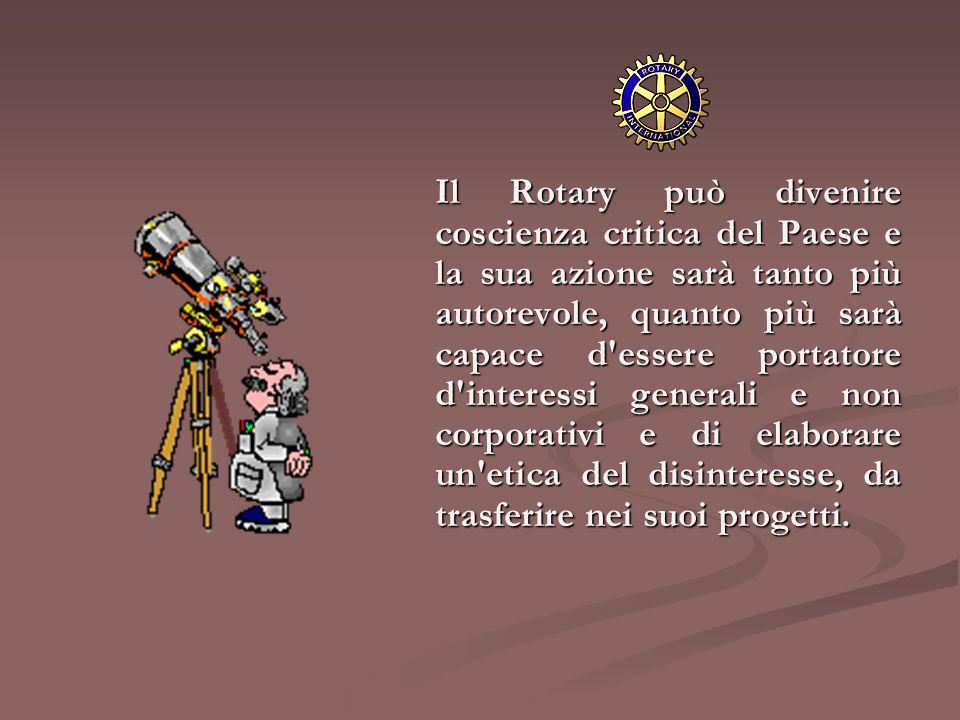 Il Rotary può divenire coscienza critica del Paese e la sua azione sarà tanto più autorevole, quanto più sarà capace d'essere portatore d'interessi ge