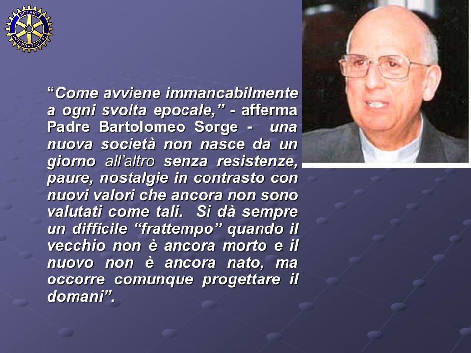Come avviene immancabilmente a ogni svolta epocale, - afferma Padre Bartolomeo Sorge - una nuova società non nasce da un giorno allaltro senza resiste