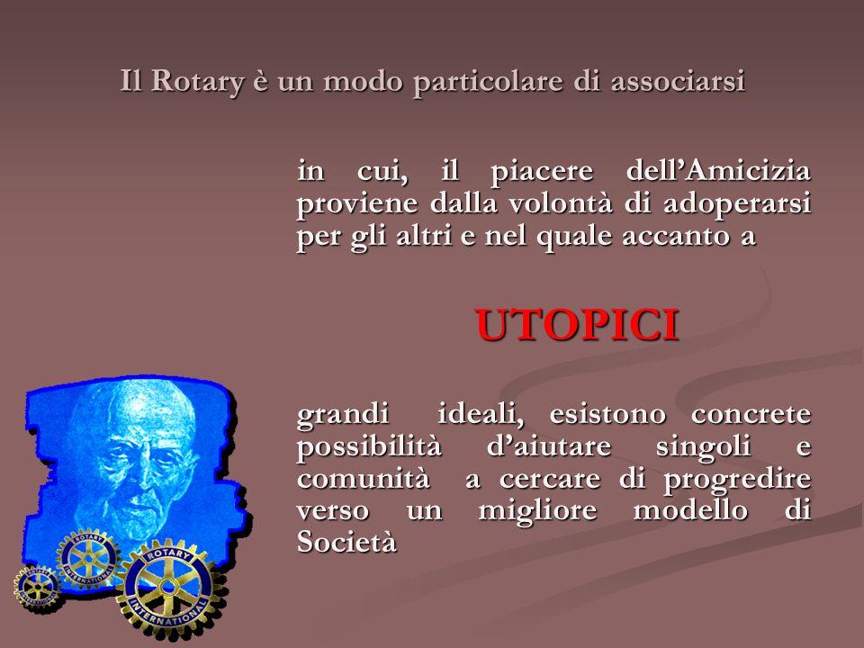 Il Rotary è un modo particolare di associarsi in cui, il piacere dellAmicizia proviene dalla volontà di adoperarsi per gli altri e nel quale accanto a