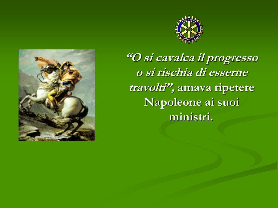 O si cavalca il progresso o si rischia di esserne travolti, amava ripetere Napoleone ai suoi ministri. O si cavalca il progresso o si rischia di esser