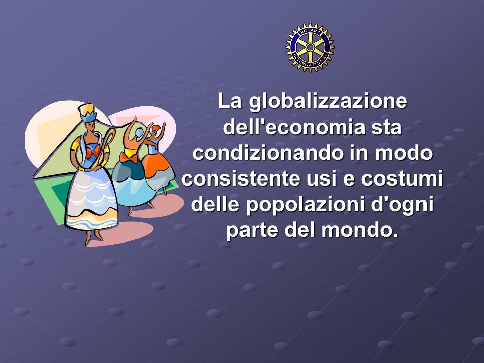 La globalizzazione dell'economia sta condizionando in modo consistente usi e costumi delle popolazioni d'ogni parte del mondo. La globalizzazione dell