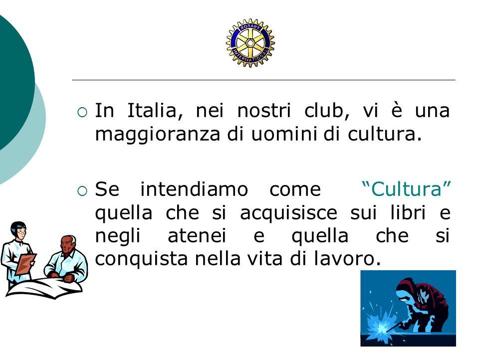 In Italia, nei nostri club, vi è una maggioranza di uomini di cultura. Se intendiamo come Cultura quella che si acquisisce sui libri e negli atenei e