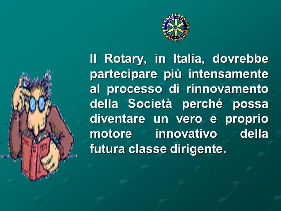 Il Rotary, in Italia, dovrebbe partecipare più intensamente al processo di rinnovamento della Società perché possa diventare un vero e proprio motore