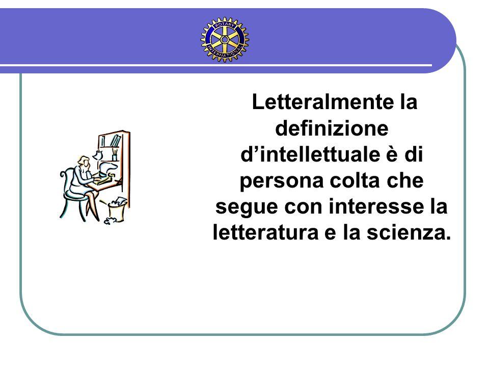 Letteralmente la definizione dintellettuale è di persona colta che segue con interesse la letteratura e la scienza.