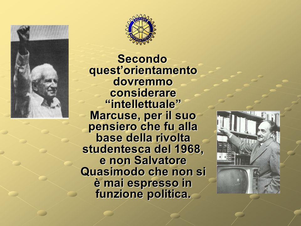 Secondo questorientamento dovremmo considerare intellettuale Marcuse, per il suo pensiero che fu alla base della rivolta studentesca del 1968, e non S