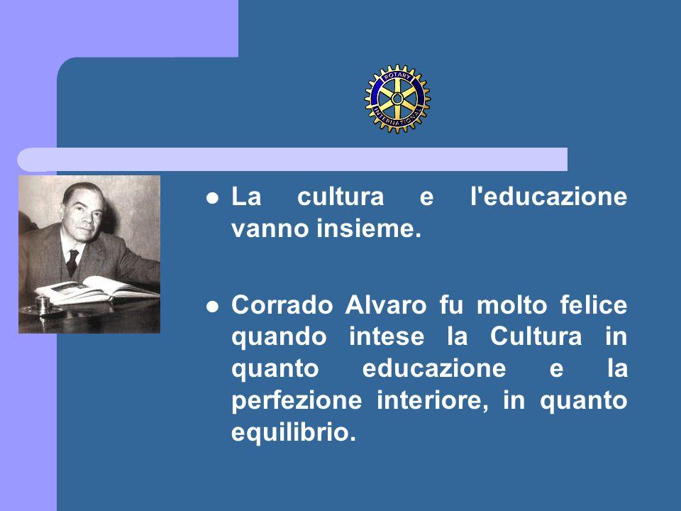 La cultura e l'educazione vanno insieme. Corrado Alvaro fu molto felice quando intese la Cultura in quanto educazione e la perfezione interiore, in qu