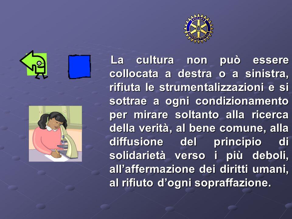 La cultura non può essere collocata a destra o a sinistra, rifiuta le strumentalizzazioni e si sottrae a ogni condizionamento per mirare soltanto alla