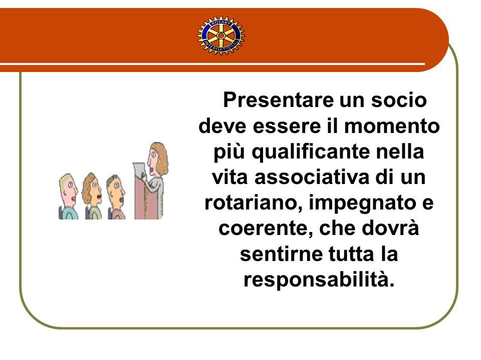 Presentare un socio deve essere il momento più qualificante nella vita associativa di un rotariano, impegnato e coerente, che dovrà sentirne tutta la