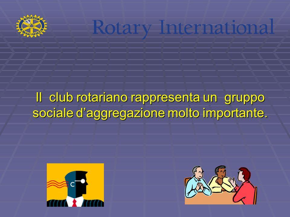 Il club rotariano rappresenta un gruppo sociale daggregazione molto importante. Il club rotariano rappresenta un gruppo sociale daggregazione molto im
