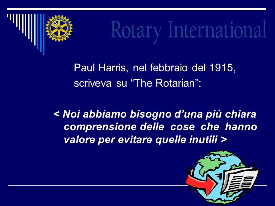 Paul Harris, nel febbraio del 1915, scriveva su The Rotarian: