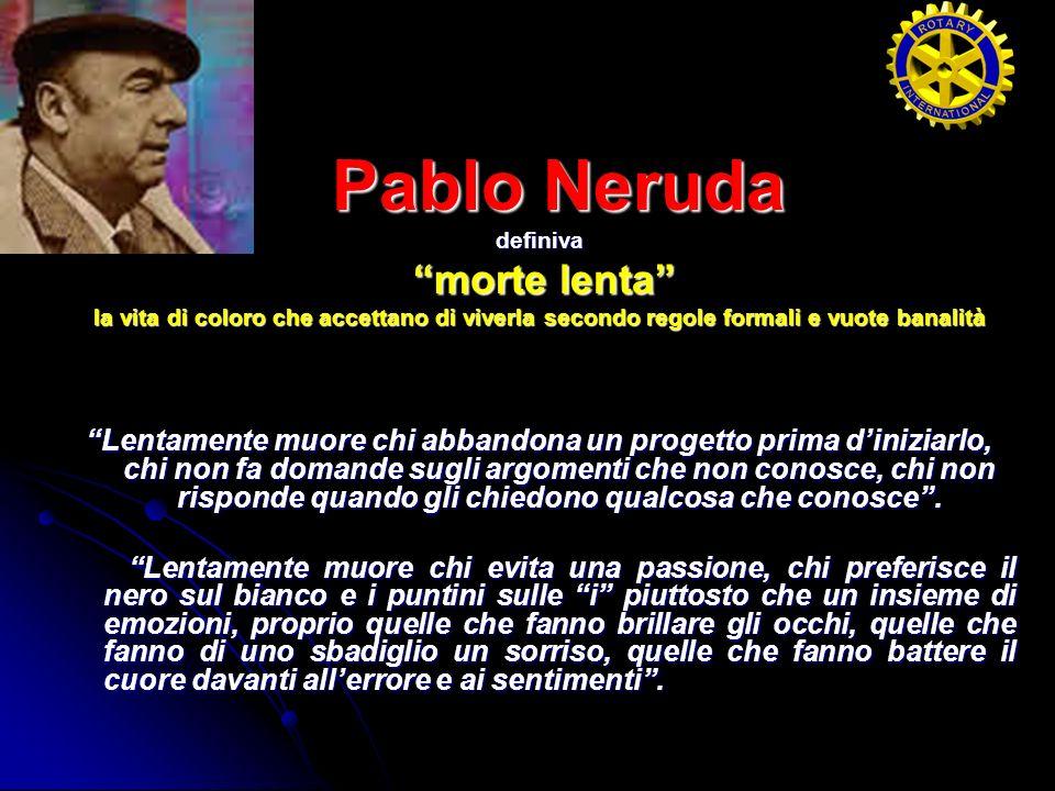 Pablo Neruda Pablo Nerudadefiniva morte lenta morte lenta la vita di coloro che accettano di viverla secondo regole formali e vuote banalità Lentament