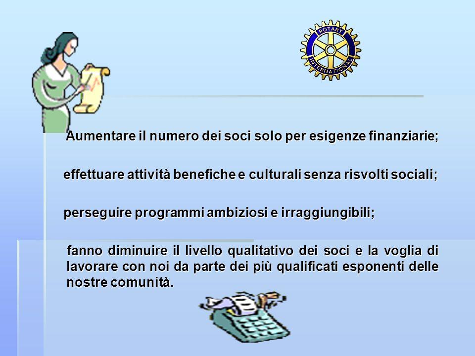 Aumentare il numero dei soci solo per esigenze finanziarie; Aumentare il numero dei soci solo per esigenze finanziarie; effettuare attività benefiche