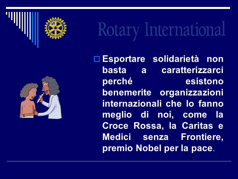 Esportare solidarietà non basta a caratterizzarci perché esistono benemerite organizzazioni internazionali che lo fanno meglio di noi, come la Croce R