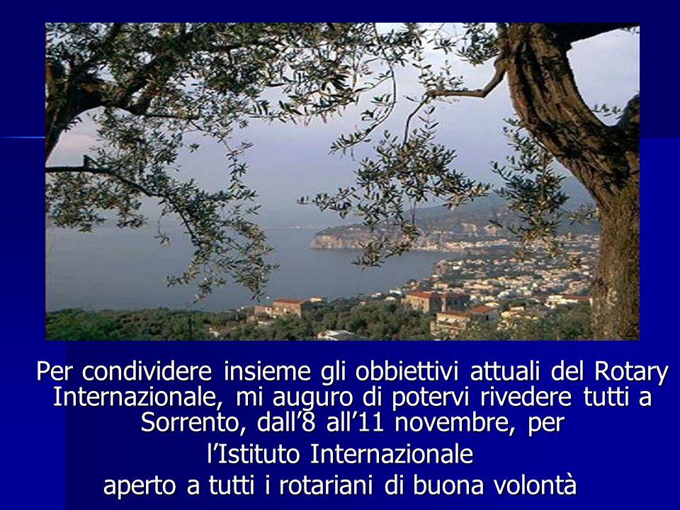 Per condividere insieme gli obbiettivi attuali del Rotary Internazionale, mi auguro di potervi rivedere tutti a Sorrento, dall8 all11 novembre, per Pe