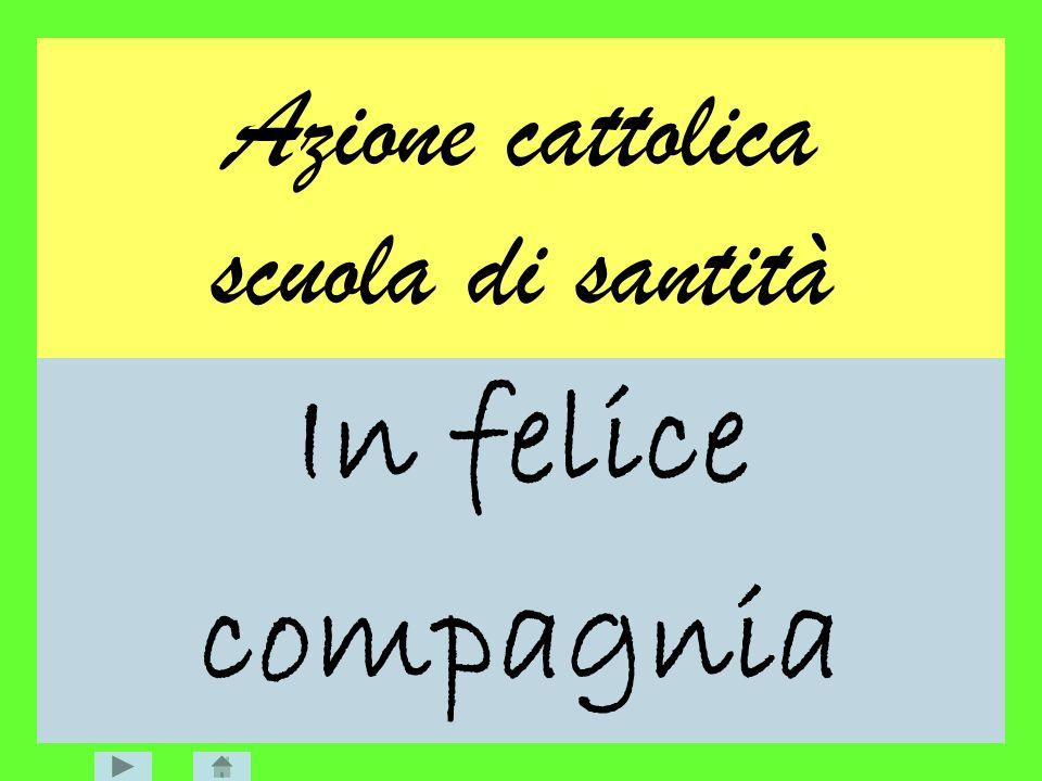 Azione cattolica scuola di santità In felice compagnia