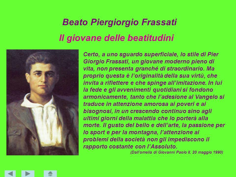 Beato Piergiorgio Frassati Il giovane delle beatitudini Certo, a uno sguardo superficiale, lo stile di Pier Giorgio Frassati, un giovane moderno pieno
