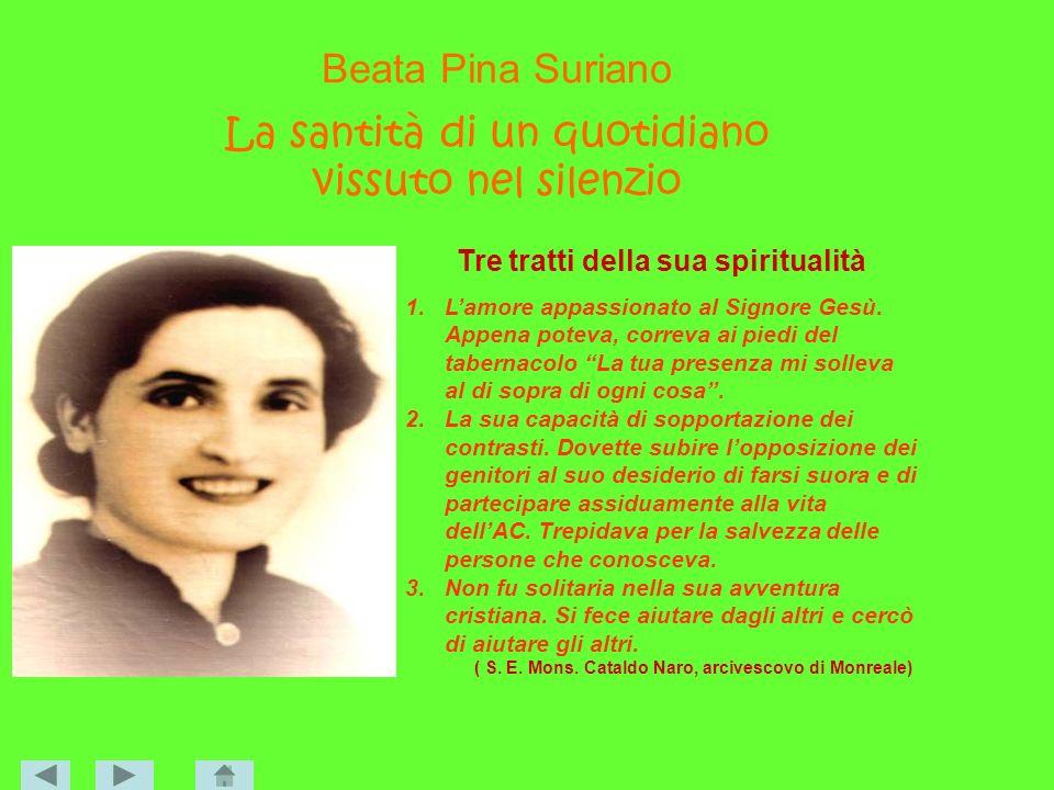 Beata Pina Suriano La santità di un quotidiano vissuto nel silenzio Tre tratti della sua spiritualità 1.Lamore appassionato al Signore Gesù. Appena po