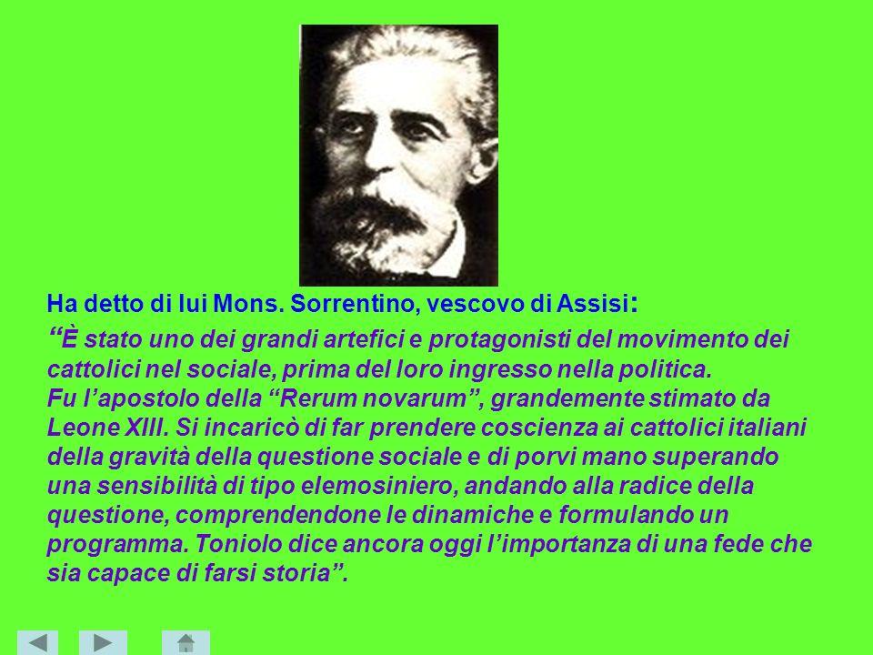 Ha detto di lui Mons. Sorrentino, vescovo di Assisi : È stato uno dei grandi artefici e protagonisti del movimento dei cattolici nel sociale, prima de
