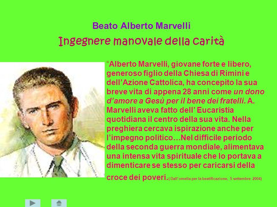 Beato Alberto Marvelli Ingegnere manovale della carità Alberto Marvelli, giovane forte e libero, generoso figlio della Chiesa di Rimini e dellAzione C
