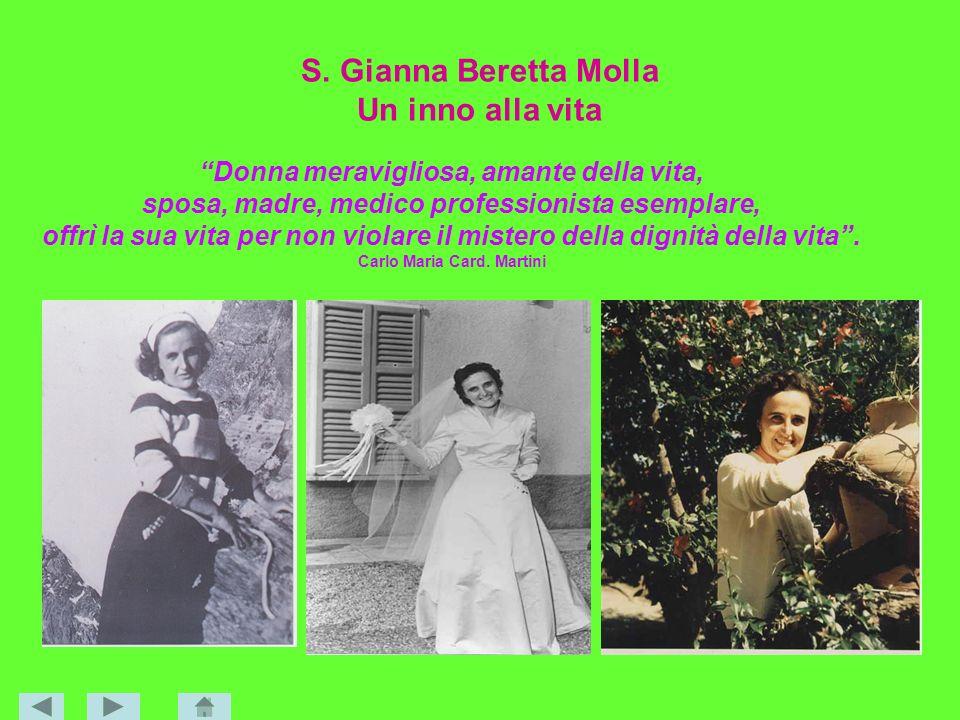 S. Gianna Beretta Molla Un inno alla vita Donna meravigliosa, amante della vita, sposa, madre, medico professionista esemplare, offrì la sua vita per