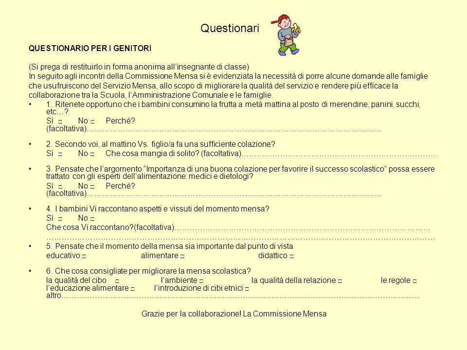 Questionari QUESTIONARIO PER I GENITORI (Si prega di restituirlo in forma anonima allinsegnante di classe) In seguito agli incontri della Commissione
