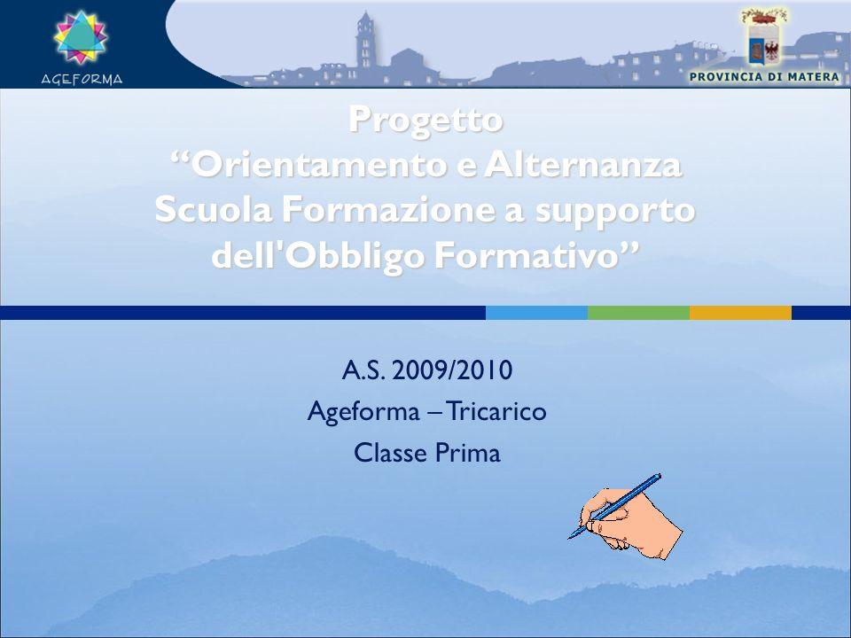 A.S. 2009/2010 Ageforma – Tricarico Classe Prima Progetto Orientamento e Alternanza Scuola Formazione a supporto dell'Obbligo Formativo