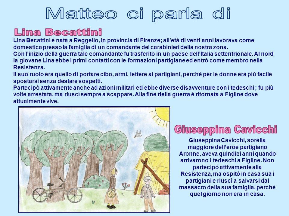 Lina Becattini è nata a Reggello, in provincia di Firenze; alletà di venti anni lavorava come domestica presso la famiglia di un comandante dei carabi