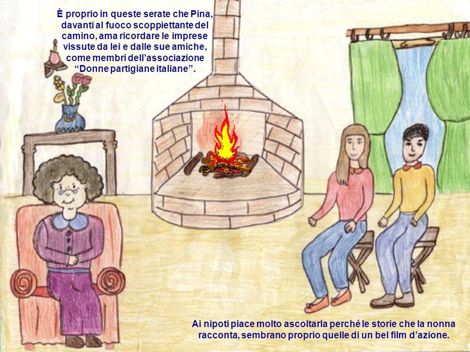 È proprio in queste serate che Pina, davanti al fuoco scoppiettante del camino, ama ricordare le imprese vissute da lei e dalle sue amiche, come membri dellassociazione Donne partigiane italiane.