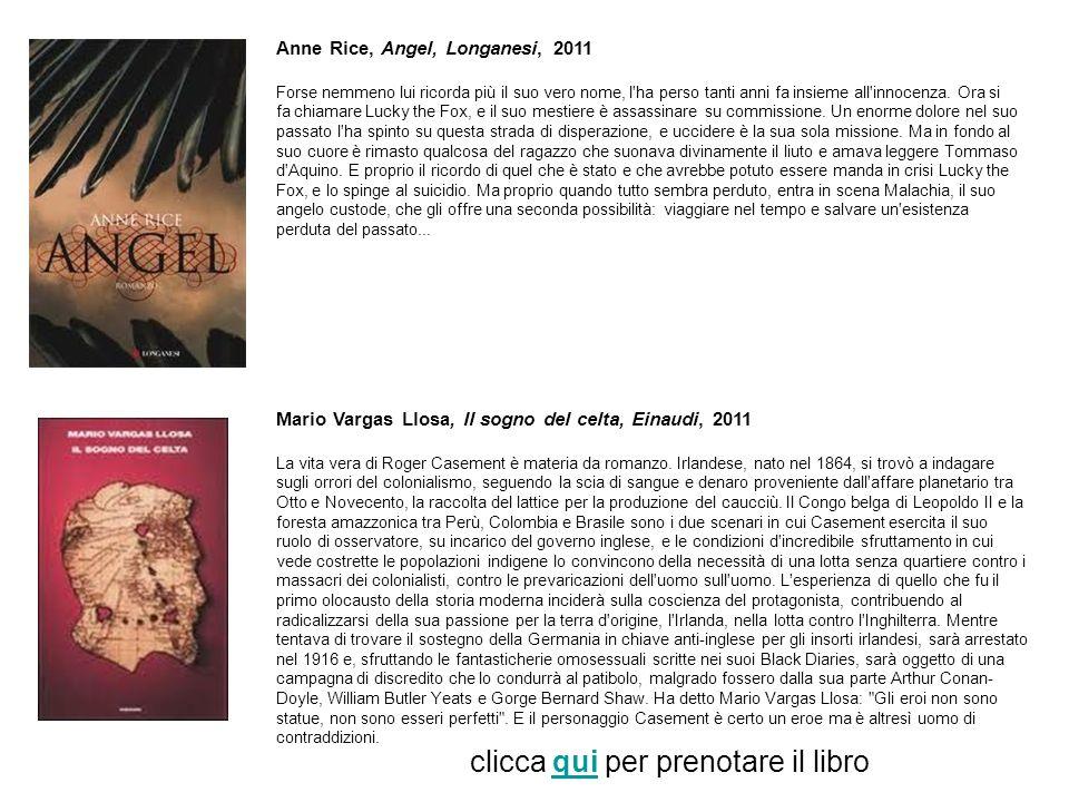 Anne Rice, Angel, Longanesi, 2011 Forse nemmeno lui ricorda più il suo vero nome, l ha perso tanti anni fa insieme all innocenza.
