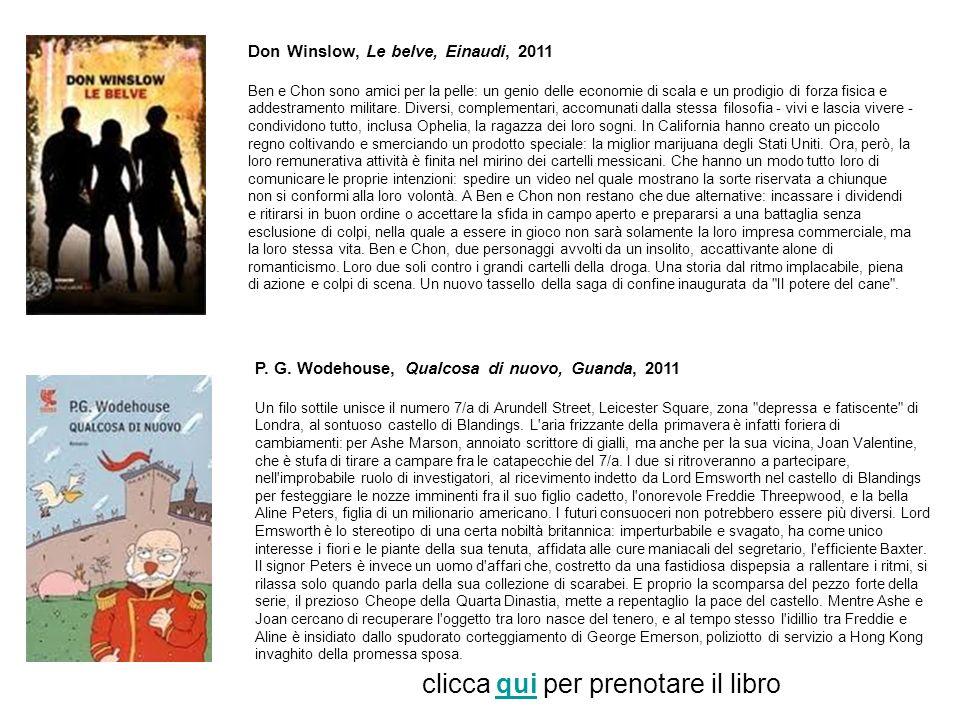 Don Winslow, Le belve, Einaudi, 2011 Ben e Chon sono amici per la pelle: un genio delle economie di scala e un prodigio di forza fisica e addestramento militare.