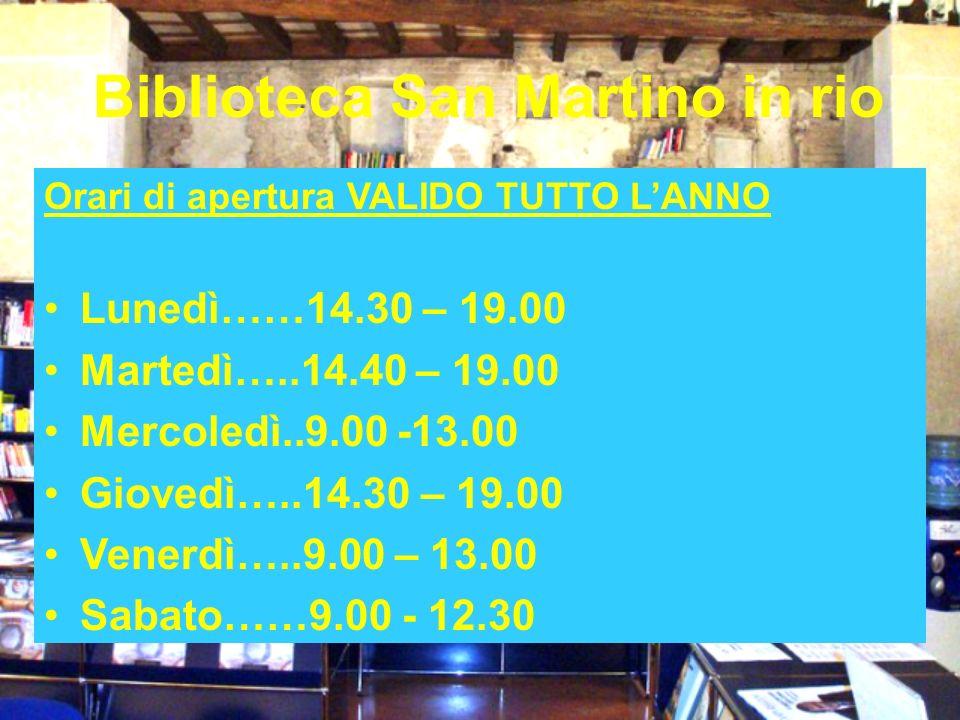 Biblioteca San Martino in rio Orari di apertura VALIDO TUTTO LANNO Lunedì……14.30 – 19.00 Martedì…..14.40 – 19.00 Mercoledì..9.00 -13.00 Giovedì…..14.30 – 19.00 Venerdì…..9.00 – 13.00 Sabato……9.00 - 12.30