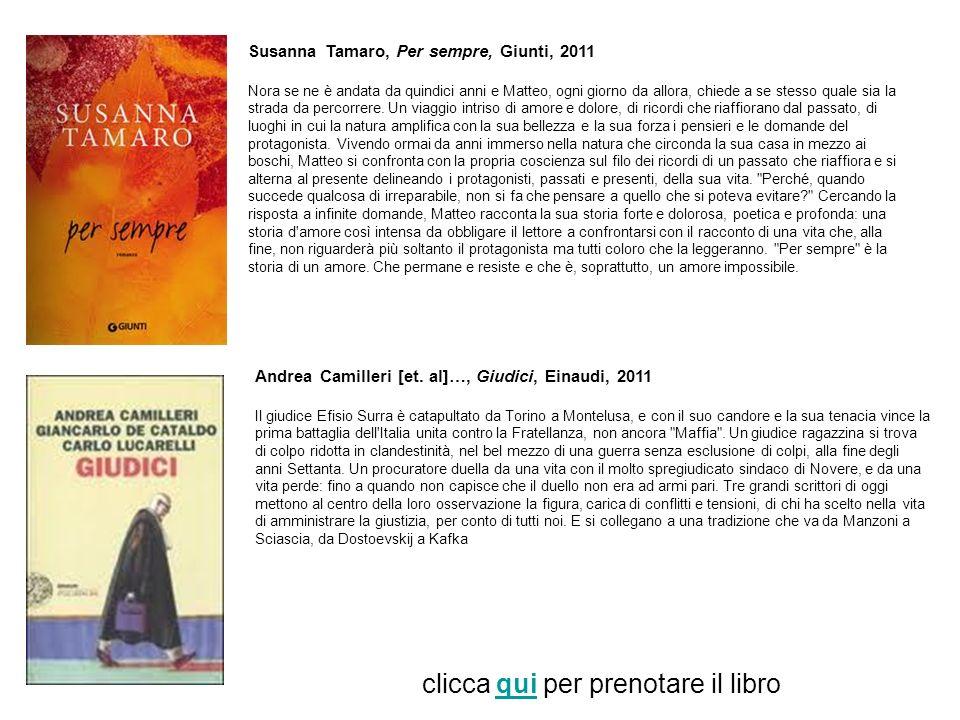 Susanna Tamaro, Per sempre, Giunti, 2011 Nora se ne è andata da quindici anni e Matteo, ogni giorno da allora, chiede a se stesso quale sia la strada da percorrere.