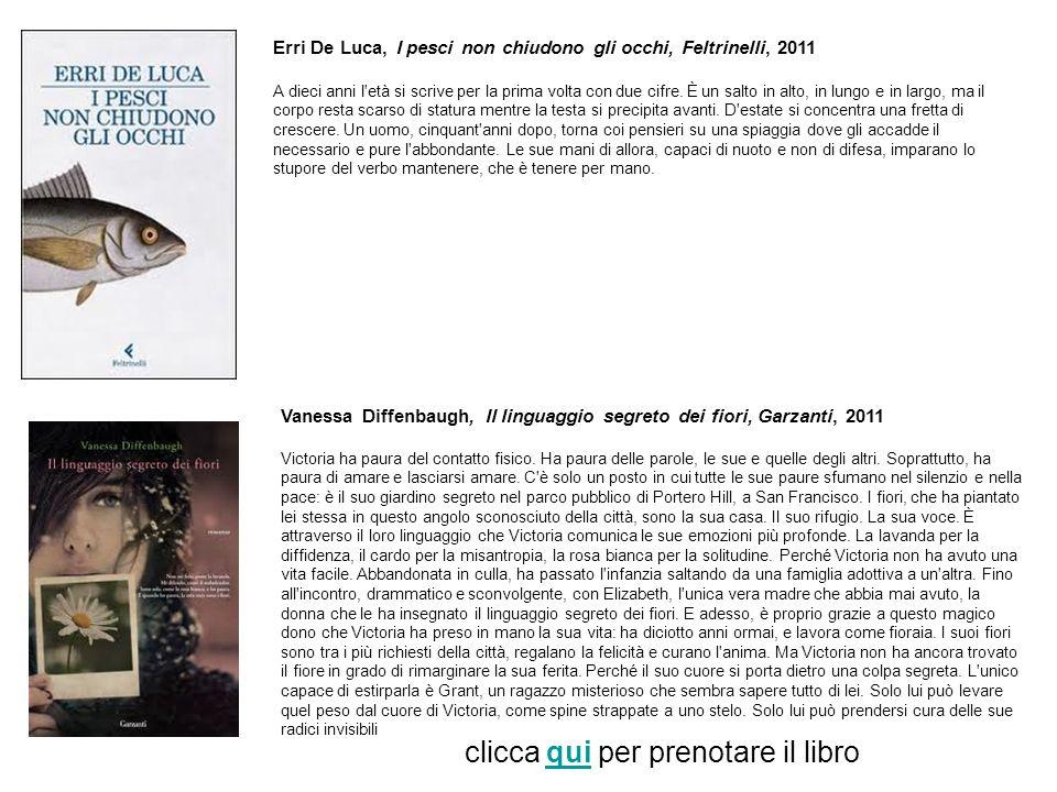 Erri De Luca, I pesci non chiudono gli occhi, Feltrinelli, 2011 A dieci anni l'età si scrive per la prima volta con due cifre. È un salto in alto, in