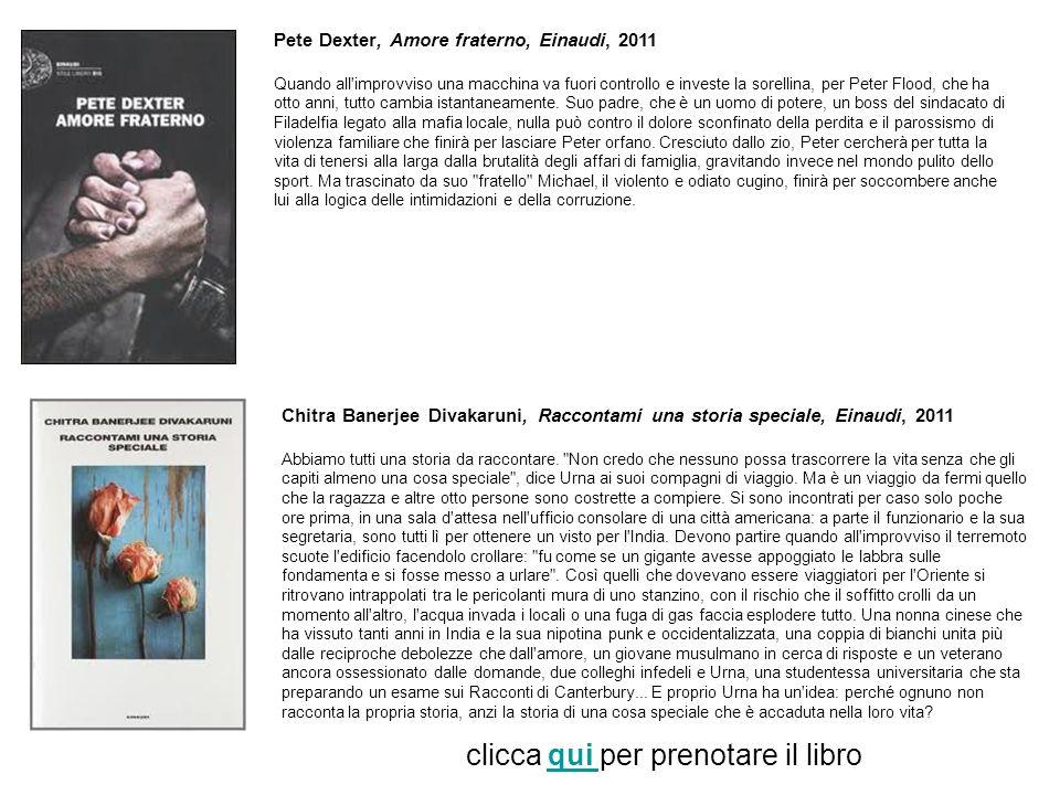Pete Dexter, Amore fraterno, Einaudi, 2011 Quando all improvviso una macchina va fuori controllo e investe la sorellina, per Peter Flood, che ha otto anni, tutto cambia istantaneamente.
