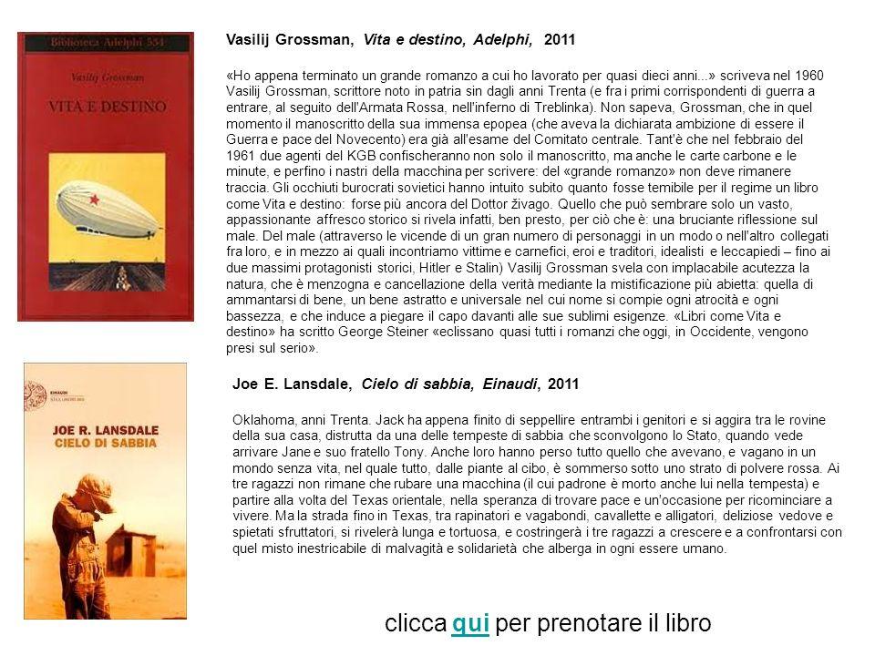 Vasilij Grossman, Vita e destino, Adelphi, 2011 «Ho appena terminato un grande romanzo a cui ho lavorato per quasi dieci anni...» scriveva nel 1960 Va
