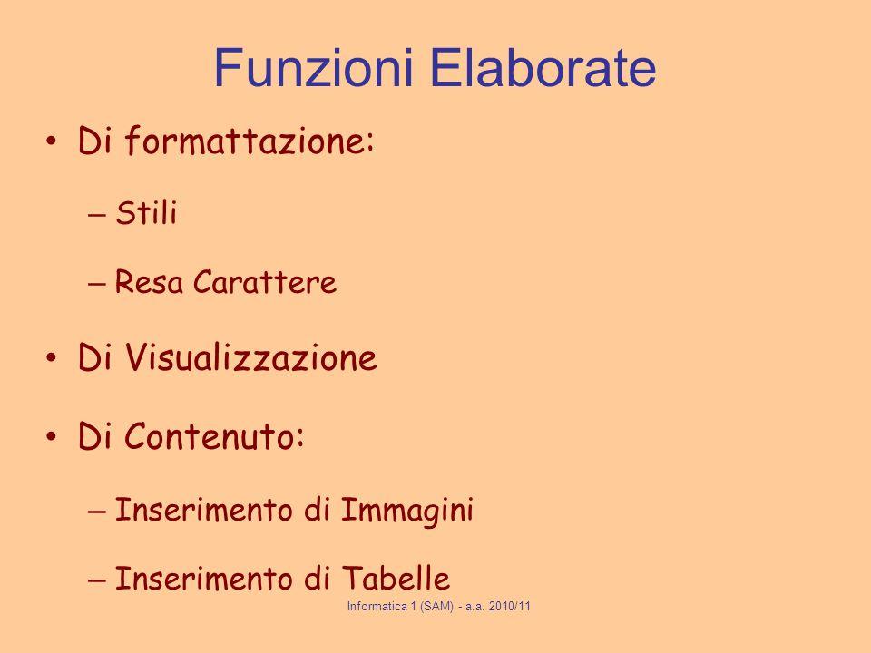 Funzioni Elaborate Di formattazione: – Stili – Resa Carattere Di Visualizzazione Di Contenuto: – Inserimento di Immagini – Inserimento di Tabelle Informatica 1 (SAM) - a.a.