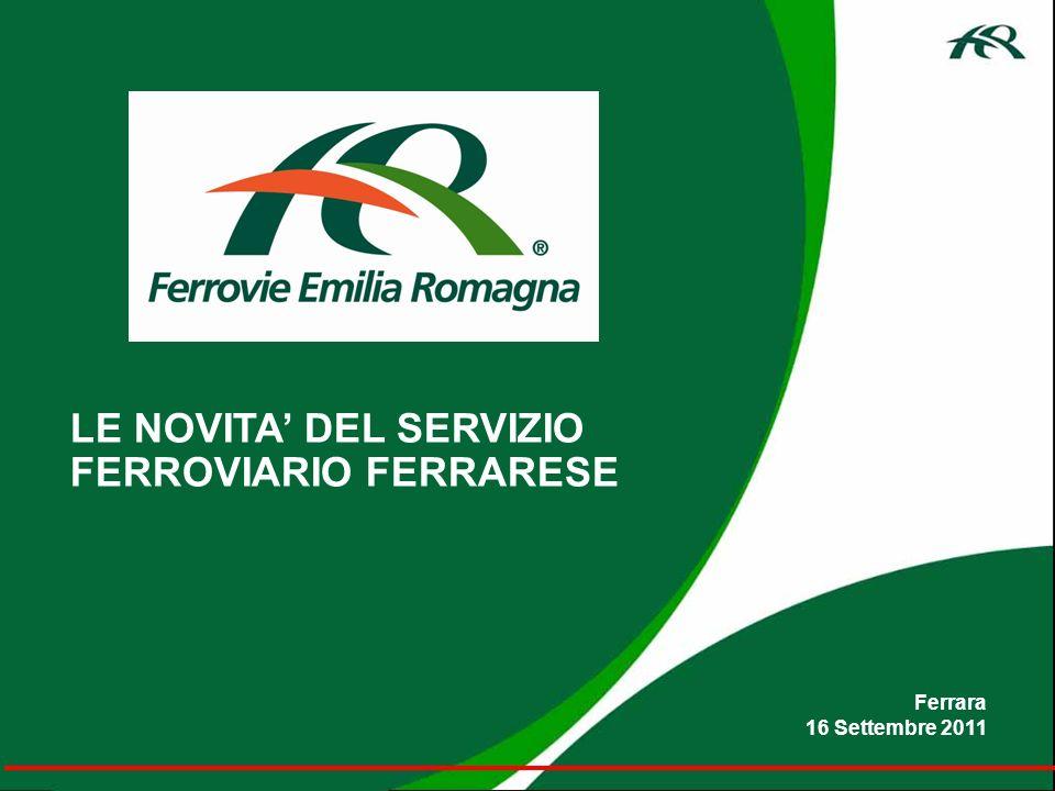 LE NOVITA DEL SERVIZIO FERROVIARIO FERRARESE Ferrara 16 Settembre 2011