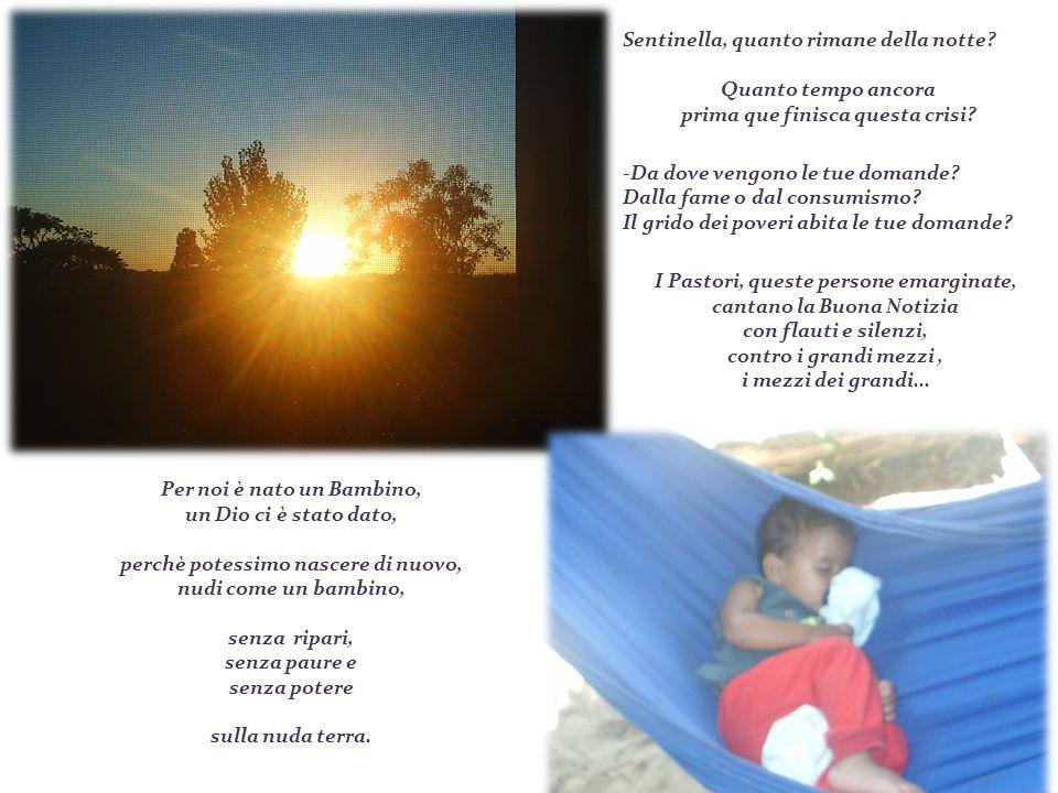 perchè nascessimo di nuovo aperti al Mistero, con l unzione della speranza. Pedro Casaldáliga