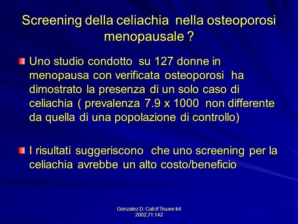 Gonzalez D. Calcif Tisuee Int 2002;71:142 Screening della celiachia nella osteoporosi menopausale ? Uno studio condotto su 127 donne in menopausa con