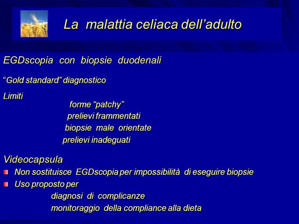 EGDscopia con biopsie duodenali Gold standard diagnosticoGold standard diagnosticoLimiti forme patchy forme patchy prelievi frammentati prelievi framm